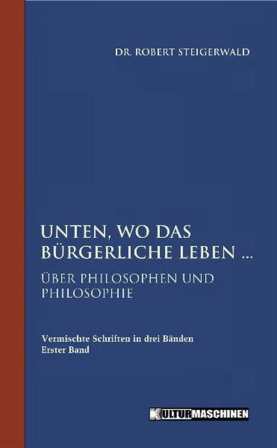 Unten, wo das bürgerliche Leben: Über Philosophen und Philosophie: Über Philosophie und Philosophen