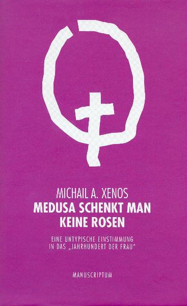 Medusa schenkt man keine Rosen Michael A. Xenos