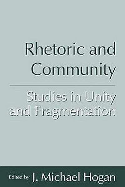 Rhetoric and Community: Studies in Unity and Fragmentation