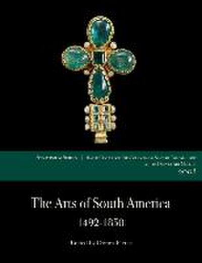 The Arts of South America, 1492-1850: Papers from the 2008 Mayer Center Symposium at the Denver Art Museum