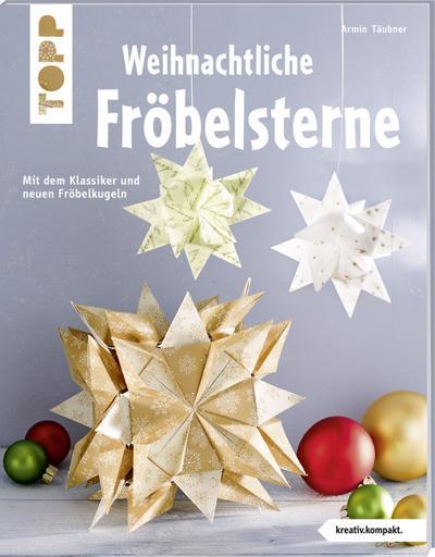 Weihnachtliche Fröbelsterne; Mit dem Klassiker und neuen Fröbelkugeln; kreativ.kompakt.; Deutsch