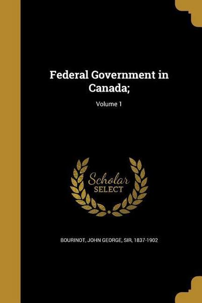 FEDERAL GOVERNMENT IN CANADA V