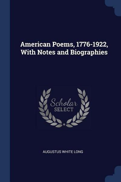 American Poems, 1776-1922, with Notes and Biographies