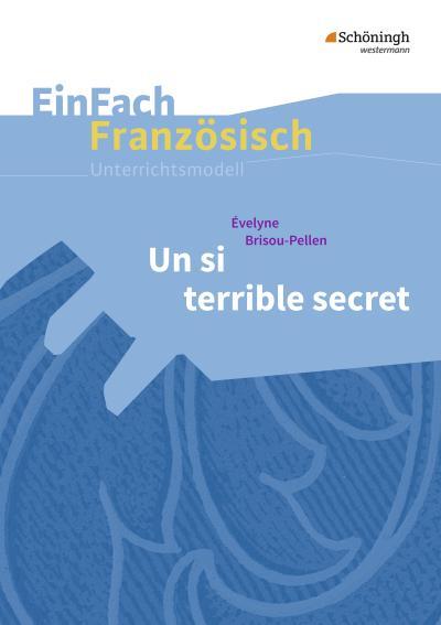 EinFach Französisch Unterrichtsmodelle: Évelyne Brisou-Pellen: Un si terrible secret