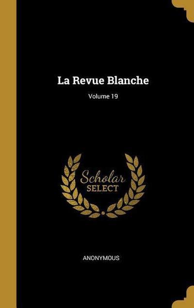 La Revue Blanche; Volume 19