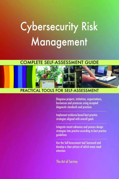 Cybersecurity Risk Management Complete Self-Assessment Guide
