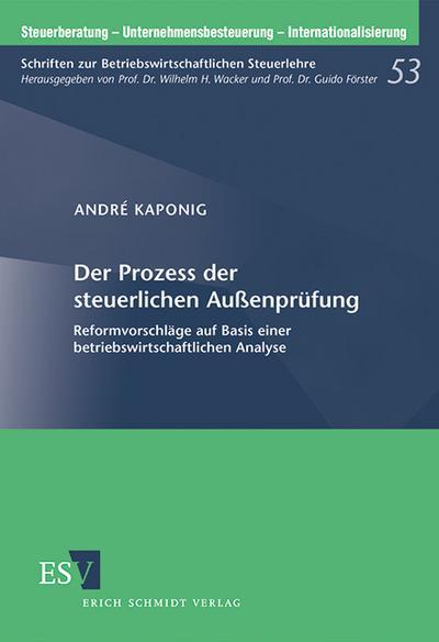 Der Prozess der steuerlichen Außenprüfung: Reformvorschläge auf Basis einer betriebswirtschaftlichen Analyse (Steuerberatung -  Unternehmensbesteuerung - Internationalisierung, Band 53)