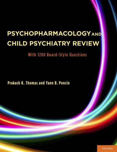 Psychopharmacology and Child Psychiatry Review: With 1200 Board-Style Questions
