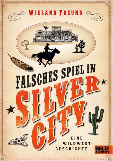 Wieland Freund ~ Falsches Spiel in Silver City: Eine Wildwest- ... 9783407799852