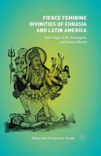 Fierce Feminine Divinities of Eurasia and Latin America