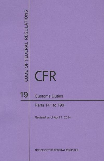 Code of Federal Regulations Title 19, Customs Duties, Parts 141-199, 2014