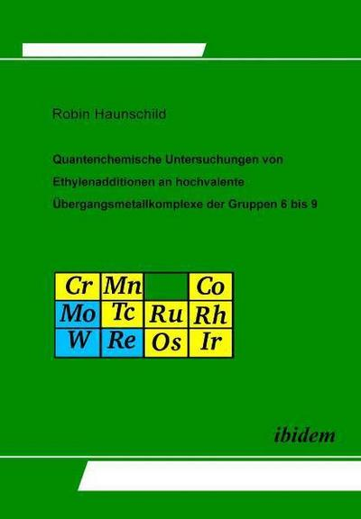 Quantenchemische Untersuchungen von Ethylenadditionen an hochvalente Übergangsmetallkomplexe der Gruppen 6 bis 9: Quantum Chemical Investigations of ... Metal Complexes of the Groups 6 to 9