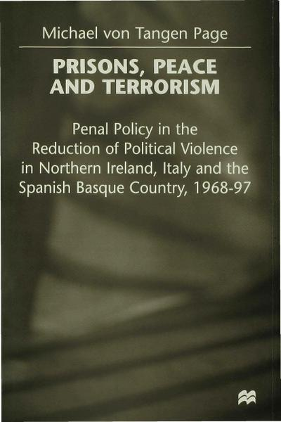 Prisons, Peace and Terrorism: Penal Policy in the Reduction of Political Violence in Northern Ireland, Italy and the Spanish Basque Country, 1968-97