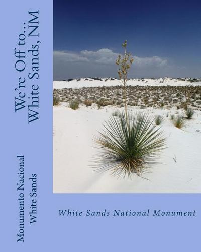 We're Off To...White Sands National Monument: New Mexico