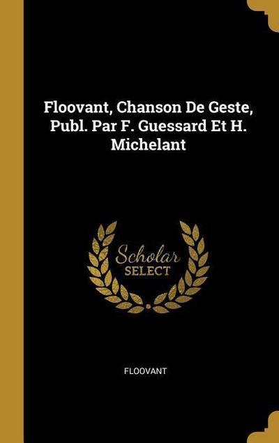 Floovant, Chanson de Geste, Publ. Par F. Guessard Et H. Michelant