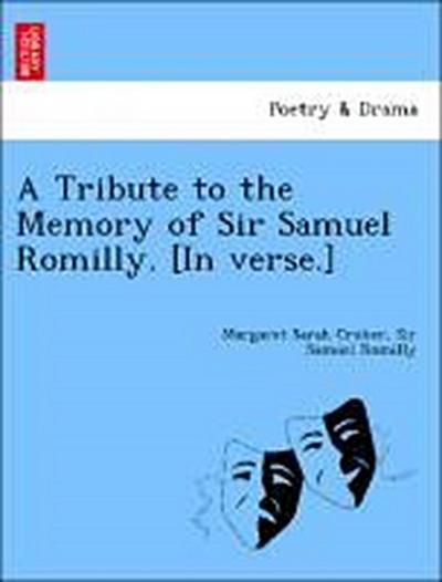 A Tribute to the Memory of Sir Samuel Romilly. [In verse.]