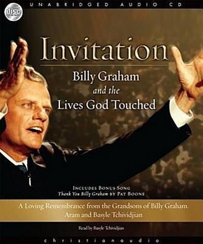 Invitation: Billy Graham and the Lives God Touched: A Loving Remembrance from the Grandsons of Billy Graham