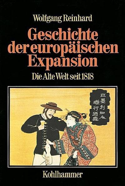 Geschichte der europäischen Expansion, in 4 Bdn., Bd.3, Die Alte Welt seit 1818