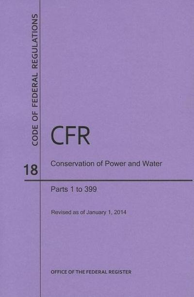 Code of Federal Regulations Title 18, Conservation of Power and Water Resources, Parts 1-399, 2014
