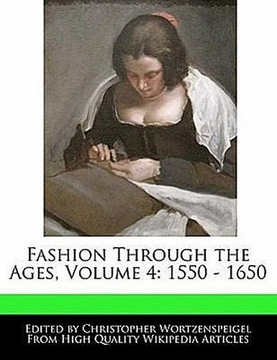 Fashion Through the Ages, Volume 4: 1550 - 1650