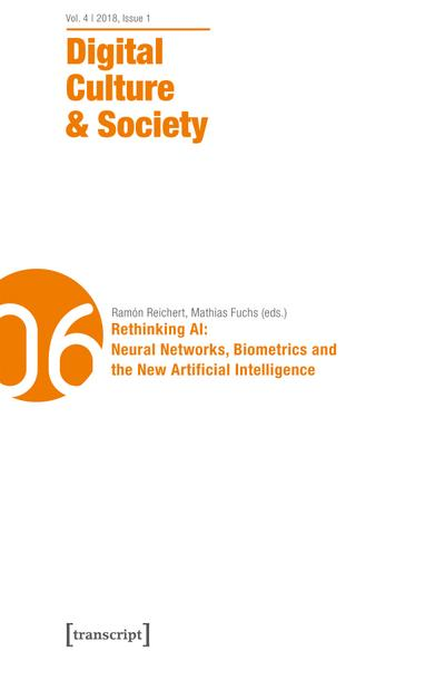 Digital Culture & Society (DCS): Vol. 4, Issue 1/2018 - Rethinking AI: Neural Networks, Biometrics and the New Artificial Intelligence