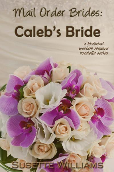 Mail Order Brides: Caleb's Bride