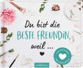 Du bist die beste Freundin, weil ...