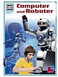 Was ist was, Band 037: Computer und Roboter;  ...