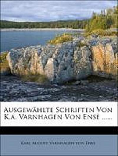 Ausgewählte Schriften Von K.a. Varnhagen Von Ense ......