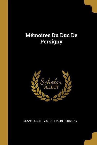 Mémoires Du Duc de Persigny