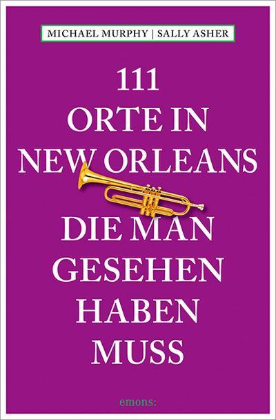 111 Orte in New Orleans, die man gesehen haben muss; Reiseführer; 111 Orte ...; Übers. v. Schurr, Monika Elisa; Deutsch; Mit zahlreichen Fotografien