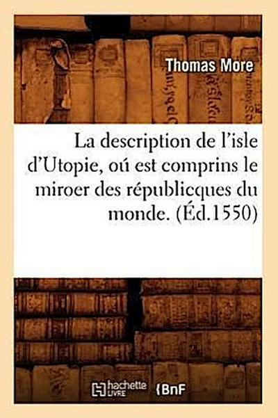 La Description de l'Isle d'Utopie, Oú Est Comprins Le Miroer Des Républicques Du Monde. (Éd.1550)