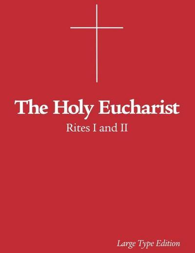 The Holy Eucharist: Rites I and II