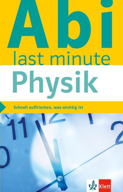Klett Abi last minute Physik: Schnell auffrischen, was wichtig ist!