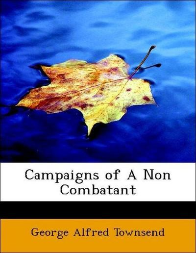 Campaigns of A Non Combatant