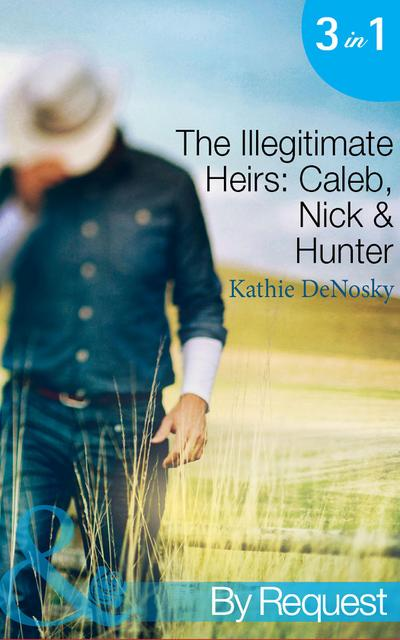 The Illegitimate Heirs: Caleb, Nick & Hunter (Mills & Boon By Request)