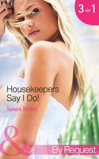 Housekeepers Say I Do!: Maid for the Millionaire / Maid for the Single Dad / Maid in Montana (Mills & Boon By Request)