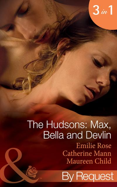 The Hudsons: Max, Bella and Devlin: Bargained Into Her Boss's Bed / Scene 3 / Propositioned Into a Foreign Affair / Scene 4 / Seduced Into a Paper Marriage (Mills & Boon By Request)