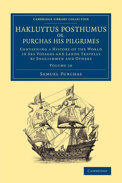 Hakluytus Posthumus Or, Purchas His Pilgrimes: Contayning a History of the World in Sea Voyages and Lande Travells by Englishmen and Others