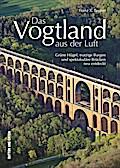 Das Vogtland aus der Luft; Grüne Hügel, trutz ...