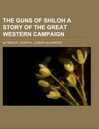 The Guns of Shiloh  A Story of the Great Western Campaign