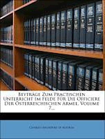 Beyträge Zum Practischen Unterricht Im Felde Für Die Officiere Der Österreichischen Armee, Volume 7...