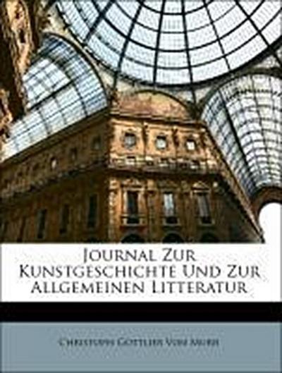 Journal Zur Kunstgeschichte Und Zur Allgemeinen Litteratur