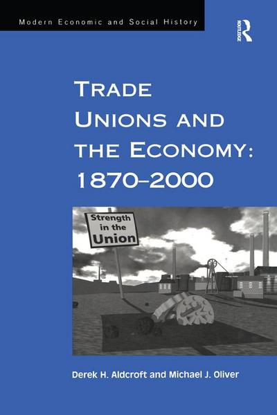 Trade Unions and the Economy: 1870-2000