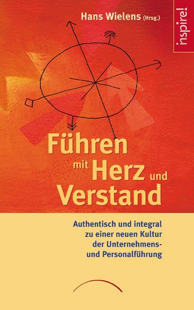 Führen mit Herz und Verstand; Authentisch und integral zu einer neuen Kultur der Unternehmens- und Personalführung; Hrsg. v. Wielens, Hans; Deutsch
