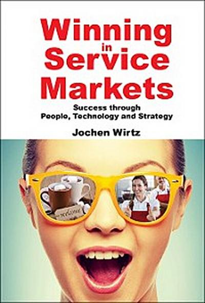 Winning In Service Markets: Success Through People, Technology And Strategy