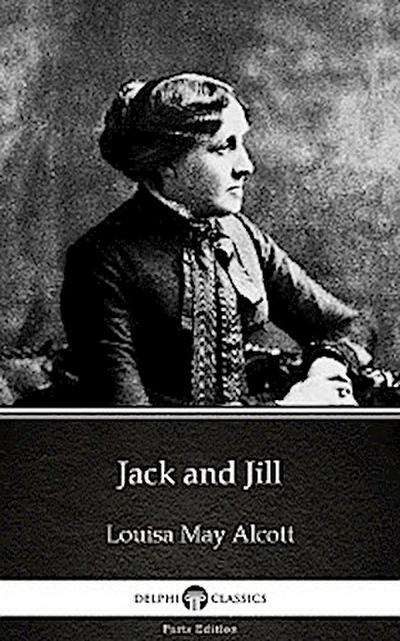 Jack and Jill by Louisa May Alcott (Illustrated)