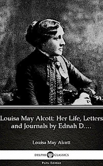 Louisa May Alcott: Her Life, Letters and Journals by Ednah D. Cheney (Illustrated)