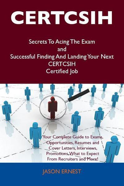 CERTCSIH Secrets To Acing The Exam and Successful Finding And Landing Your Next CERTCSIH Certified Job