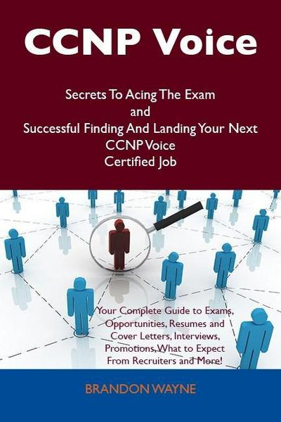 CCNP Voice Secrets To Acing The Exam and Successful Finding And Landing Your Next CCNP Voice Certified Job